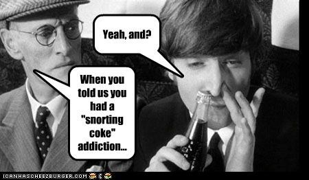 """When you told us you had a """"snorting coke"""" addiction... Yeah, and?"""
