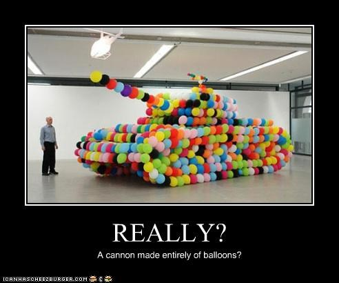 REALLY? A cannon made entirely of balloons?