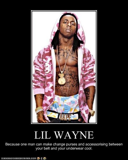 LIL WAYNE Because one man can make change purses and accessorising between your belt and your underwear cool.