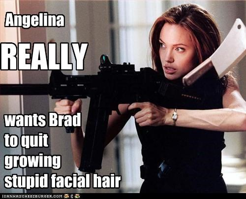 Angelina REALLY wants Brad to quit growing stupid facial hair