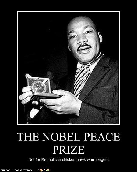THE NOBEL PEACE PRIZE Not for Republican chicken hawk warmongers