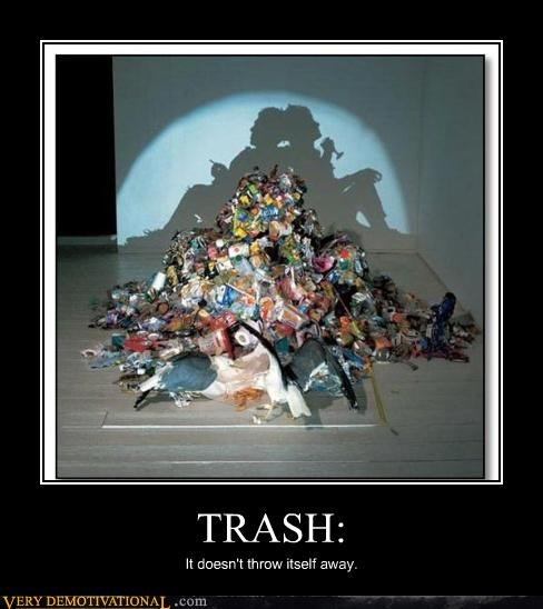 TRASH: It doesn't throw itself away.