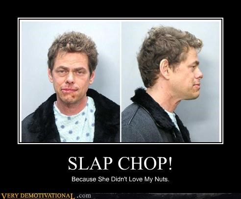 SLAP CHOP! Because She Didn't Love My Nuts.