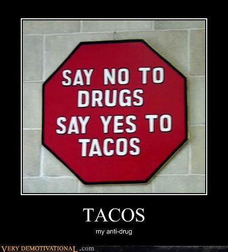 drugs Pure Awesome tacos the best things in the world