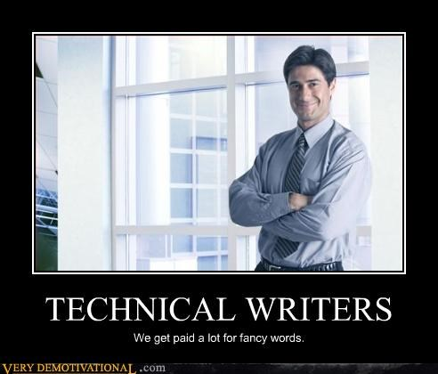 TECHNICAL WRITERS We get paid a lot for fancy words.