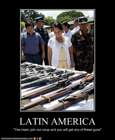 """LATIN AMERICA """"Yes mam, join our coup and you will get any of these guns"""""""