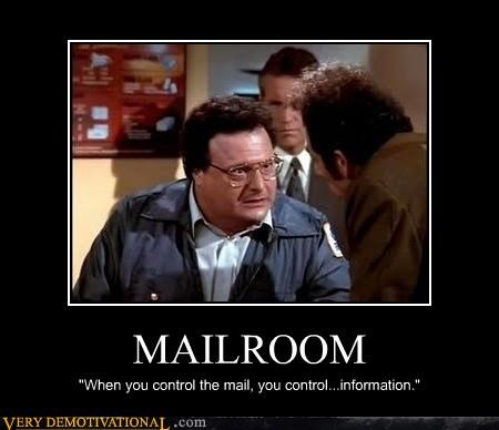 "MAILROOM ""When you control the mail, you control...information."""