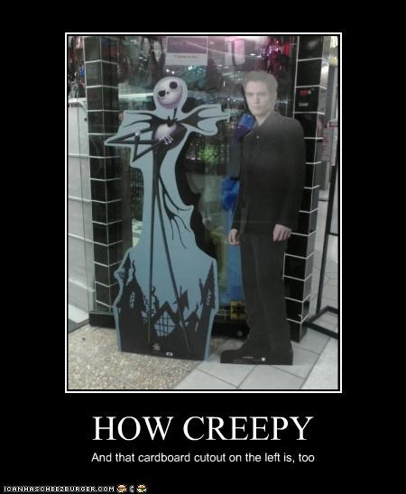 HOW CREEPY And that cardboard cutout on the left is, too