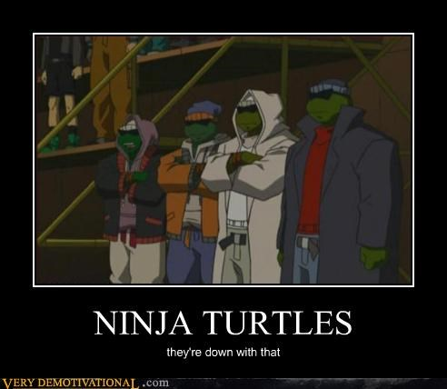 NINJA TURTLES they're down with that