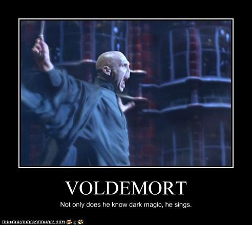 VOLDEMORT Not only does he know dark magic, he sings.