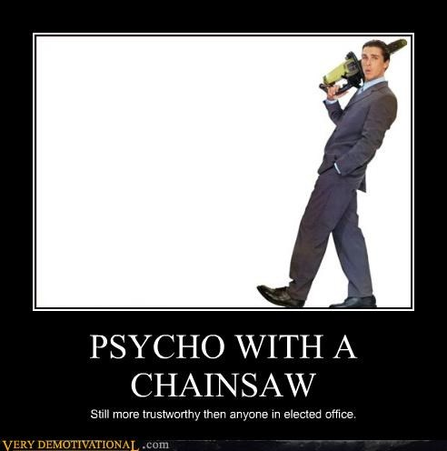 PSYCHO WITH A CHAINSAW Still more trustworthy then anyone in elected office.