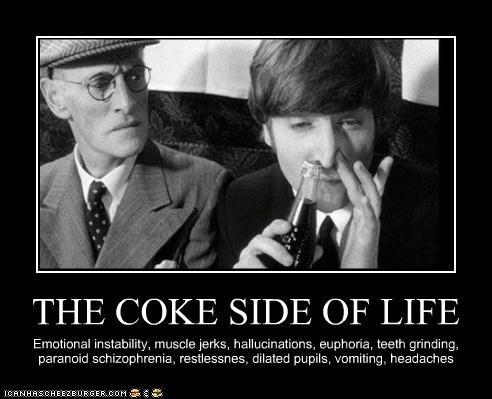 THE COKE SIDE OF LIFE Emotional instability, muscle jerks, hallucinations, euphoria, teeth grinding, paranoid schizophrenia, restlessnes, dilated pupils, vomiting, headaches