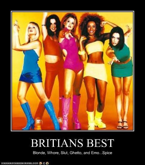 BRITIANS BEST Blonde, Whore, Slut, Ghetto, and Emo...Spice