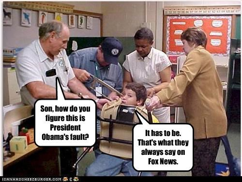 Son, how do you figure this is President Obama's fault? It has to be. That's what they always say on Fox News.