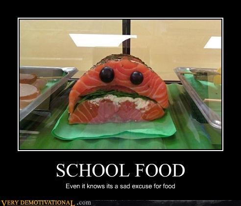 hilarious school food what person has salmon for school food whatever it is sad i guess - 3177690624