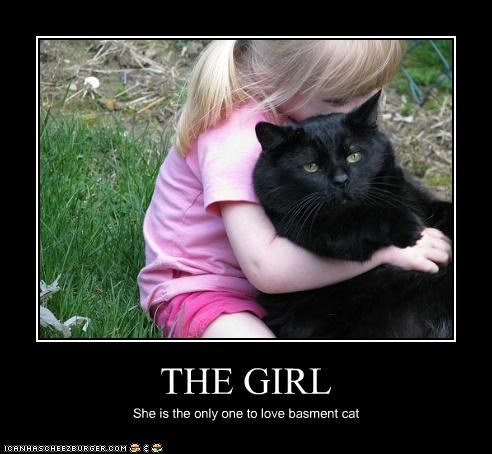 THE GIRL She is the only one to love basment cat