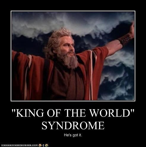 """KING OF THE WORLD"" SYNDROME He's got it."