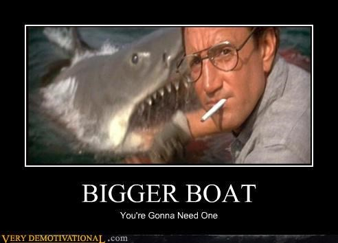 Bigger Boat,Chief Martin Brody,jaws,Pure Awesome,Terrifying,youre-gonna-need-one