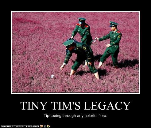 TINY TIM'S LEGACY Tip-toeing through any colorful flora.