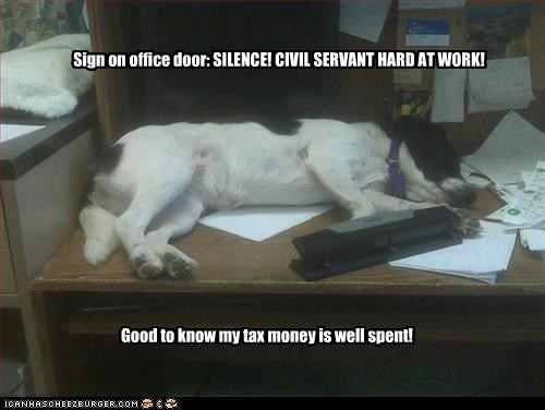 Sign on office door: SILENCE! CIVIL SERVANT HARD AT WORK! Good to know my tax money is well spent!