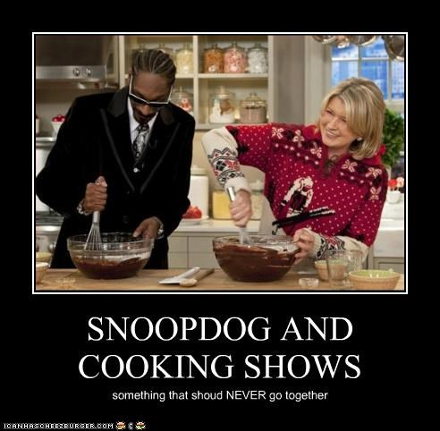 SNOOPDOG AND COOKING SHOWS something that shoud NEVER go together