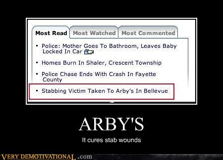 ARBY'S It cures stab wounds