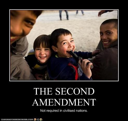 THE SECOND AMENDMENT Not required in civilised nations.