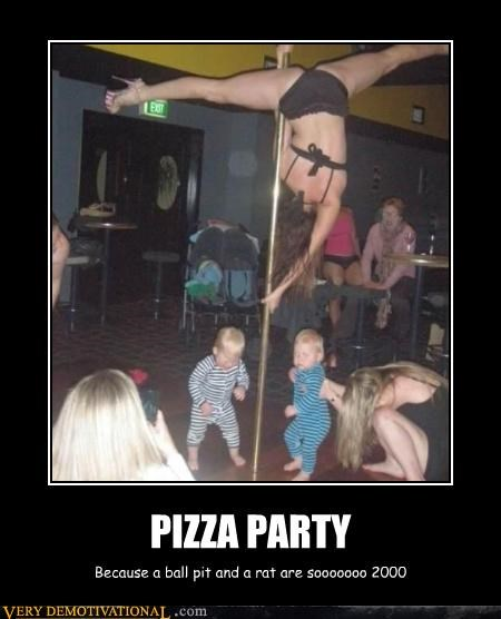 Babies demotivational moms pizza party Pure Awesome Sad strippers