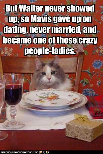 crazy cat lady dating dinner oh noes - 3207960832