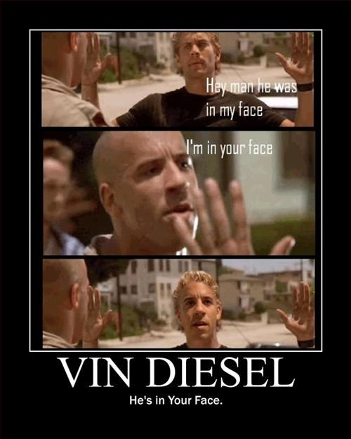 wtf,vin diesel,in your face