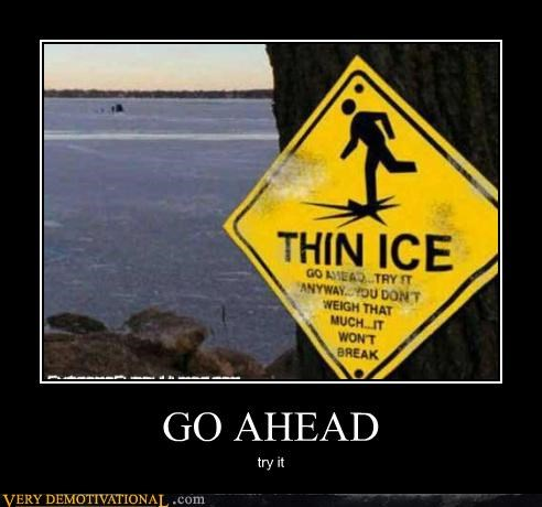 warning,do it,dare,thin ice