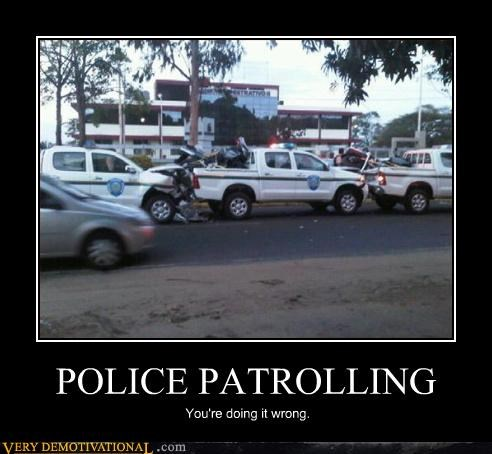 POLICE PATROLLING You're doing it wrong.
