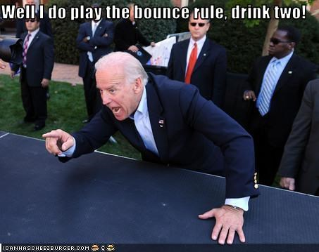 Well I do play the bounce rule, drink two!