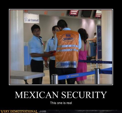 airport security,airports,demotivational,hilarious,mexicans,questions of reality,Sad,security