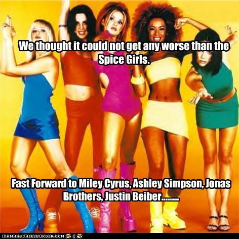 Fast Forward to Miley Cyrus, Ashley Simpson, Jonas Brothers, Justin Beiber......... We thought it could not get any worse than the Spice Girls.