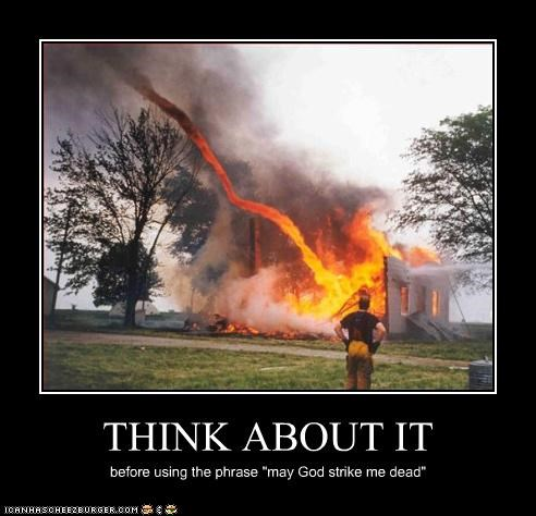 """THINK ABOUT IT before using the phrase """"may God strike me dead"""""""