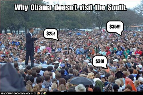 $25! $30! $35!!! Why Obama doesn't visit the South.