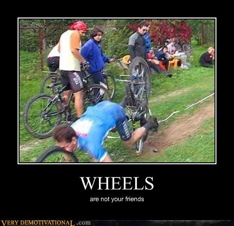 WHEELS are not your friends