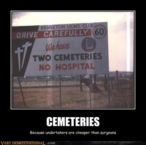CEMETERIES Because undertakers are cheaper than surgeons
