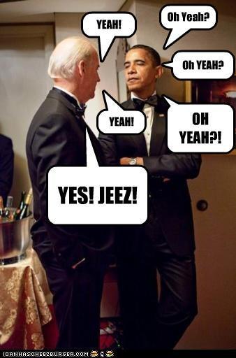 Oh Yeah? YEAH! Oh YEAH? YEAH! OH YEAH?! YES! JEEZ!
