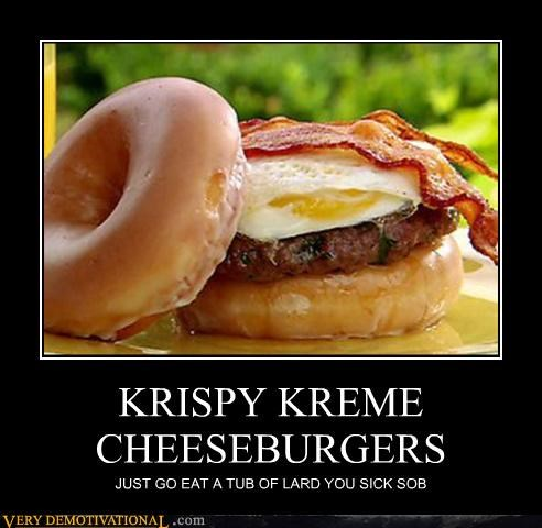 KRISPY KREME CHEESEBURGERS JUST GO EAT A TUB OF LARD YOU SICK SOB