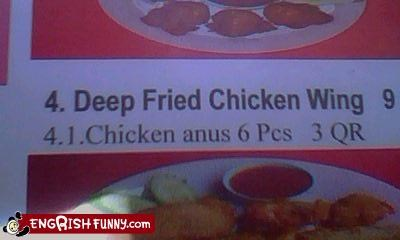 Sounds good, but.... 4. Deep fried chicken wing 4.1.Chicken anus 6 pcs