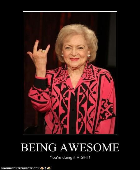 BEING AWESOME You're doing it RIGHT!