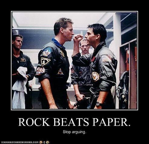 ROCK BEATS PAPER. Stop arguing.