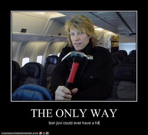THE ONLY WAY bon jovi could ever have a hit