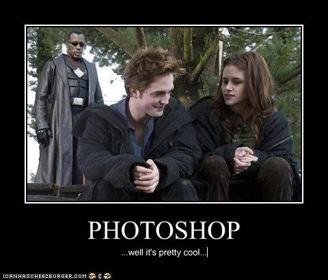 PHOTOSHOP ...well it's pretty cool...