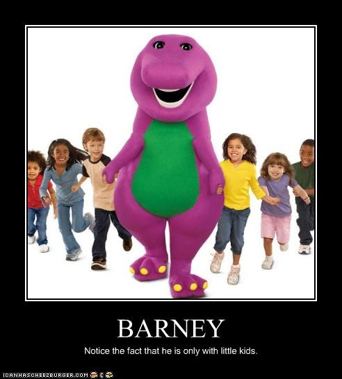 BARNEY Notice the fact that he is only with little kids.