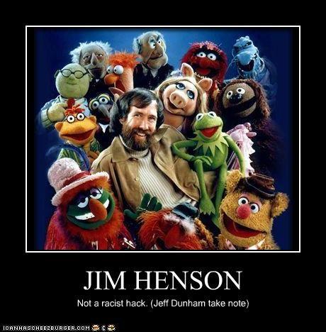 JIM HENSON Not a racist hack. (Jeff Dunham take note)