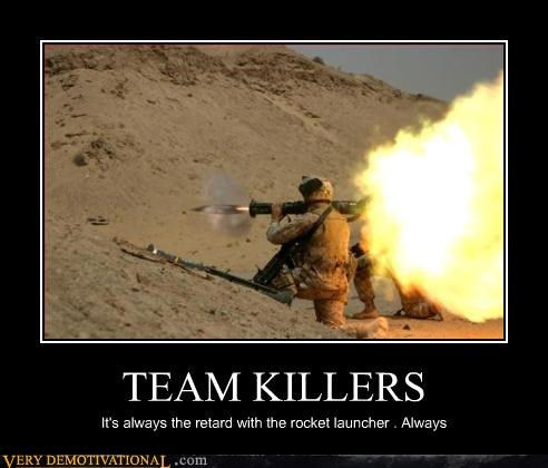 demotivational,frag,idiots,Multiplayer,rocket launcher,rocket launchers,Sad,team killers,teamwork