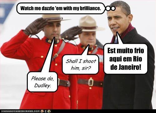 Est muito frio aqui em Rio de Janeiro! Watch me dazzle 'em with my brilliance. Shall I shoot him, sir? Please do, Dudley.